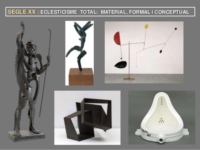 SEGLE XX : ECLESTICISME TOTAL: MATERIAL, FORMAL I CONCEPTUAL
