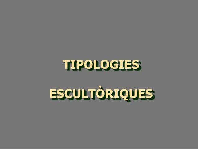 TIPOLOGIES ESCULTÒRIQUES