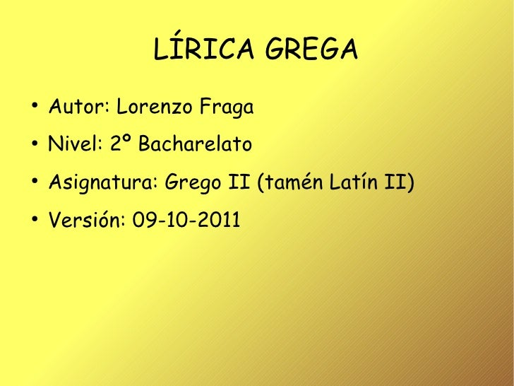 LÍRICA GREGA●    Autor: Lorenzo Fraga●    Nivel: 2º Bacharelato●    Asignatura: Grego II (tamén Latín II)●    Versión: 09-...