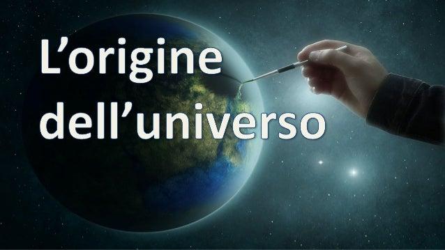 • L'universo fu creato: creazione ex nihilo • L'universo fu creato recentemente • L'universo fu creato completo e funziona...