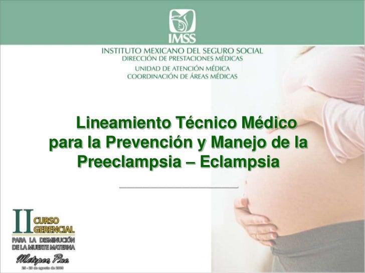 Lineamiento Técnico Médicopara la Prevención y Manejo de la   Preeclampsia – Eclampsia        _______________