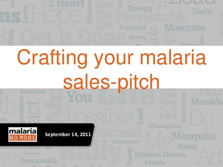 Crafting your malaria     sales-pitch   September 14, 2011   Click to add date