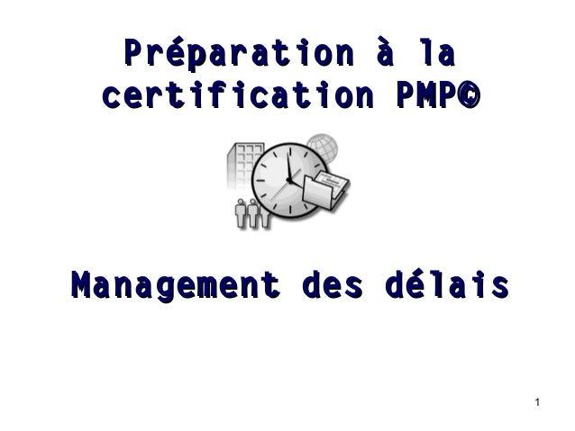 Préparation à la certification PMP©  Management des délais  1