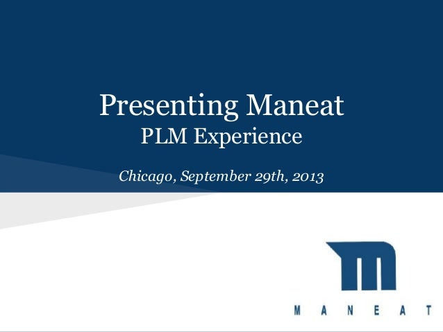Presenting Maneat PLM Experience Chicago, September 29th, 2013