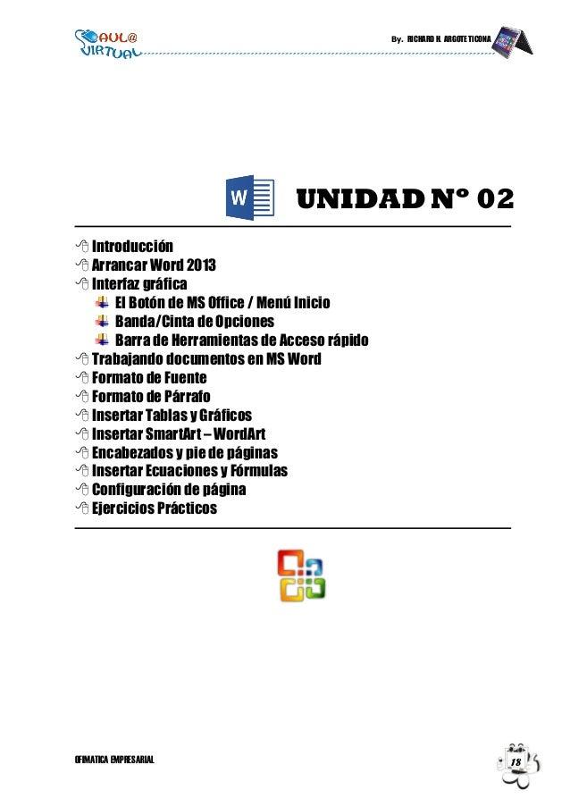 By. RICHARD H. ARGOTE TICONA OFIMATICA EMPRESARIAL 18 UNIDAD Nº 02  Introducción  Arrancar Word 2013  Interfaz gráfica ...