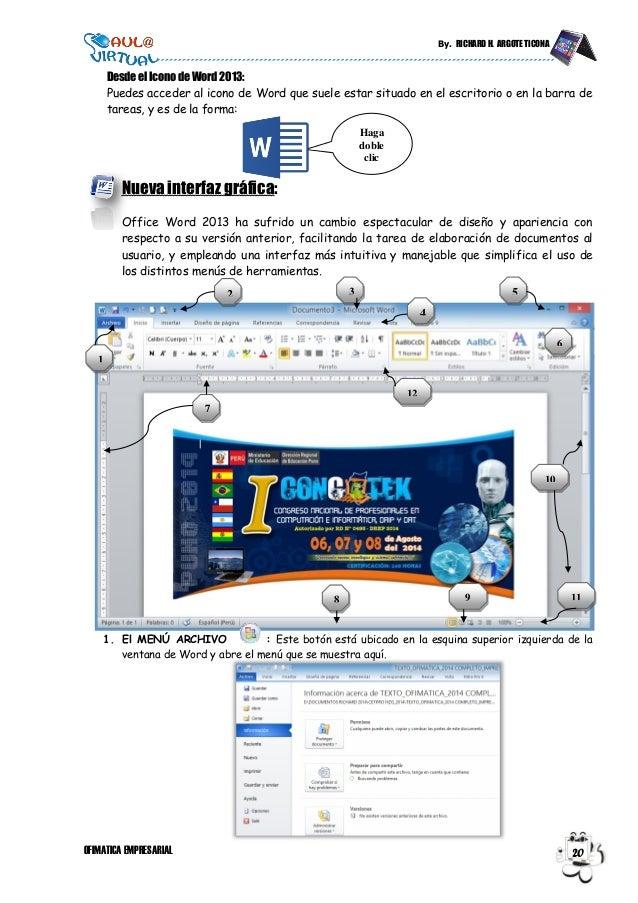 By. RICHARD H. ARGOTE TICONA OFIMATICA EMPRESARIAL 20 Desdeel Iconode Word 2013: Puedes acceder al icono de Word que suele...