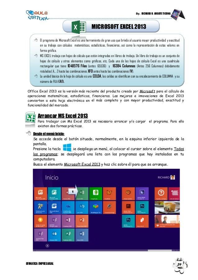 By. RICHARD H. ARGOTE TICONA OFIMATICA EMPRESARIAL 39 Office Excel 2013 es la versión más reciente del producto creado por...