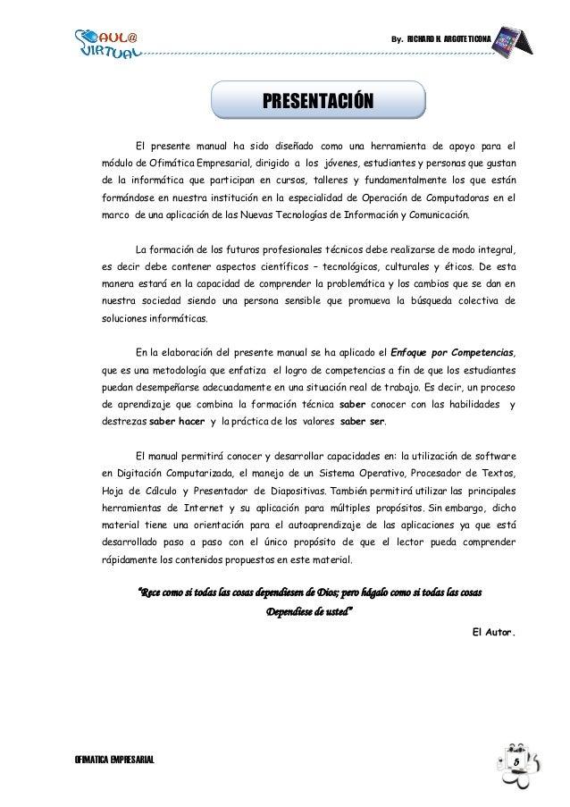 By. RICHARD H. ARGOTE TICONA OFIMATICA EMPRESARIAL 5 El presente manual ha sido diseñado como una herramienta de apoyo par...