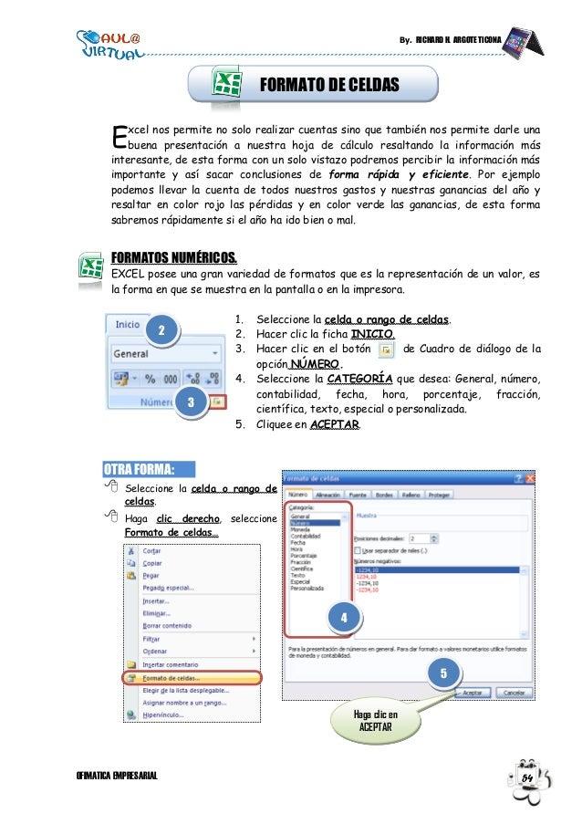 By. RICHARD H. ARGOTE TICONA OFIMATICA EMPRESARIAL 54 FORMATO DE CELDAS xcel nos permite no solo realizar cuentas sino que...