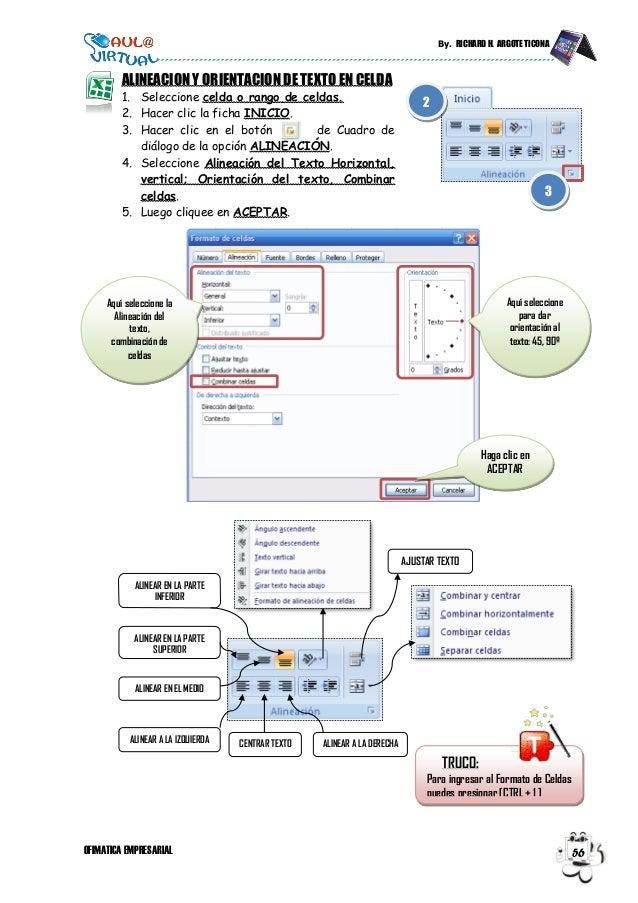 By. RICHARD H. ARGOTE TICONA OFIMATICA EMPRESARIAL 56 TRUCO: Para ingresar al Formato de Celdas puedes presionar [CTRL + 1...