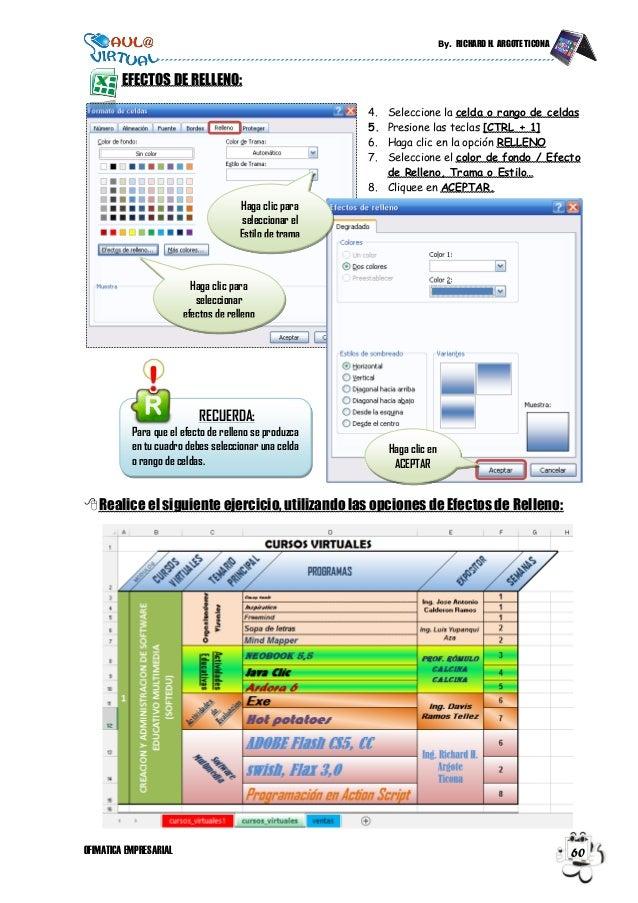 By. RICHARD H. ARGOTE TICONA OFIMATICA EMPRESARIAL 60 EFECTOS DE RELLENO: 4. Seleccione la celda o rango de celdas 5. Pres...