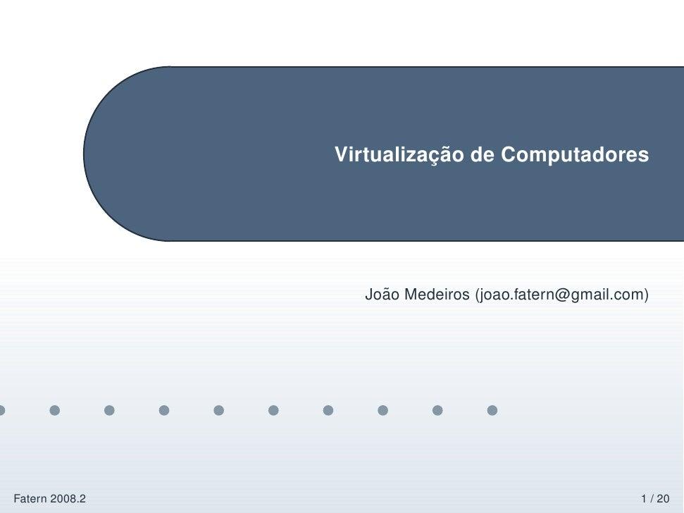 ¸˜                 Virtualizacao de Computadores                         ˜                   Joao Medeiros (joao.fatern@gm...