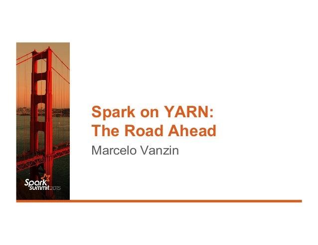 Spark on YARN: The Road Ahead Marcelo Vanzin