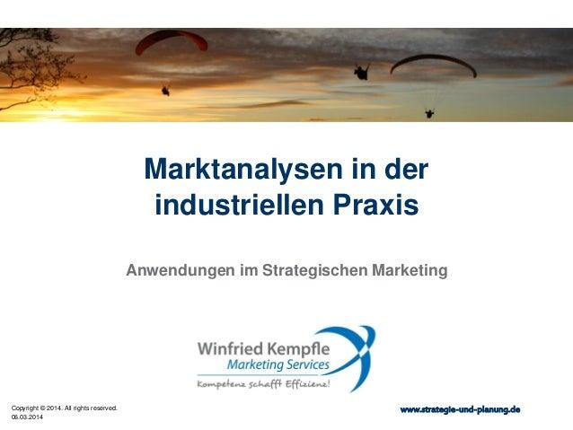 Marktanalysen in der industriellen Praxis Anwendungen im Strategischen Marketing  Copyright © 2014. All rights reserved. 0...
