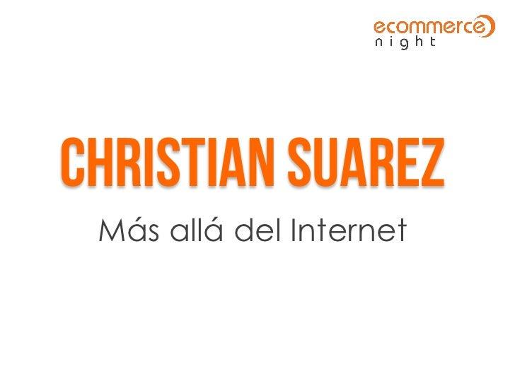Más allá del Internet - Christian Suarez