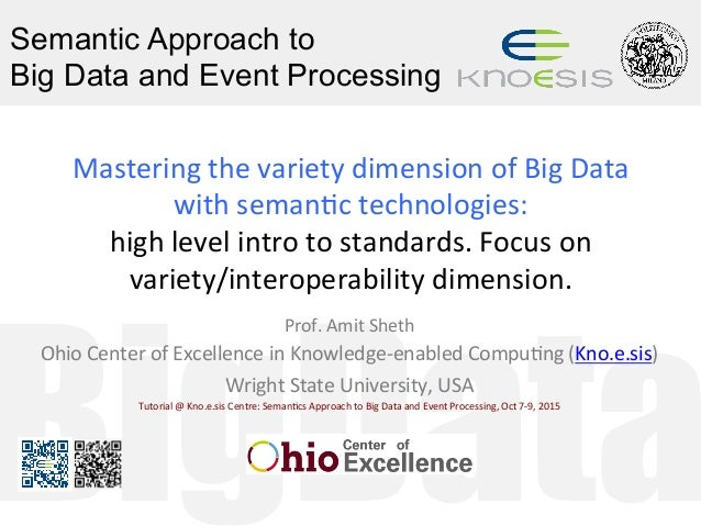 BigData Semantic Approach to Big Data and Event Processing Mastering	the	variety	dimension	of	Big	Data	 with	seman5c	techn...