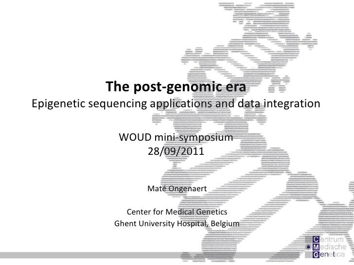 The post-genomic era<br />Epigenetic sequencing applications and data integration<br />WOUD mini-symposium28/09/2011  <br ...