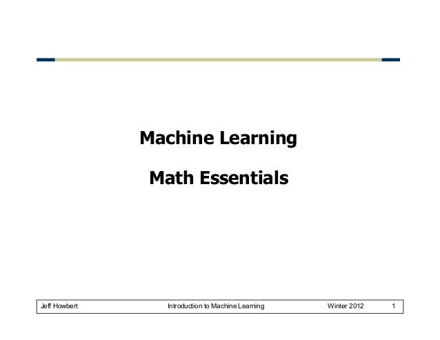 Machine Learning Math Essentials  Jeff Howbert  Introduction to Machine Learning  Winter 2012  1