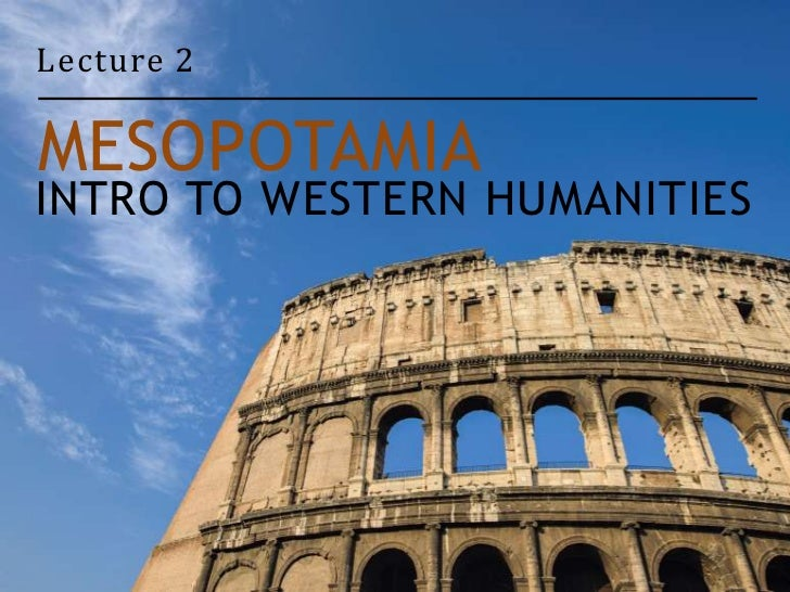 Lecture 2MESOPOTAMIAINTRO TO WESTERN HUMANITIES