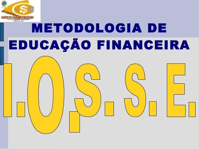 METODOLOGIA I.O.S.S.E. DE EDUCAÇÃO FINANCEIRA Slide 2