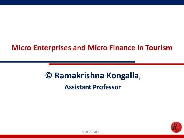 Micro Enterprises and Micro Finance in Tourism         © Ramakrishna Kongalla,               Assistant Professor          ...