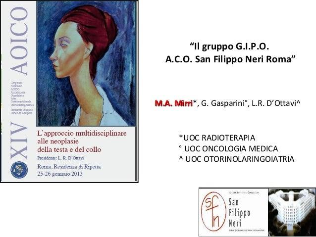 """""""Il gruppo G.I.P.O.A.C.O. San Filippo Neri Roma""""M.A. MirriM.A. Mirri*, G. Gasparini°, L.R. D'Ottavi^*UOC RADIOTERAPIA° UOC..."""
