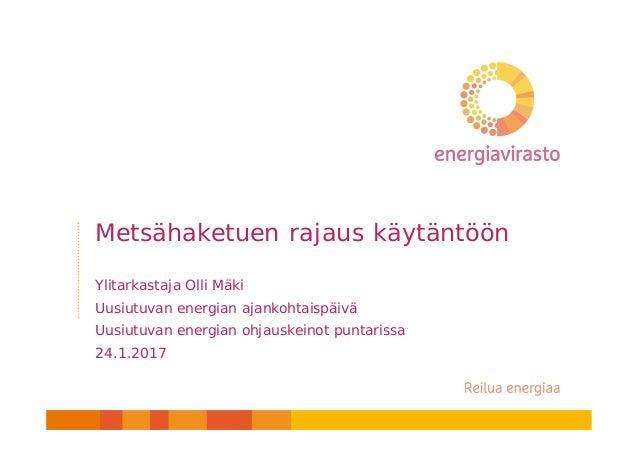Metsähaketuen rajaus käytäntöön Ylitarkastaja Olli Mäki Uusiutuvan energian ajankohtaispäivä Uusiutuvan energian ohjauskei...