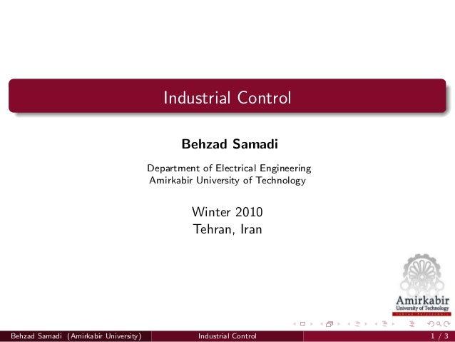 Industrial Control Behzad Samadi Department of Electrical Engineering Amirkabir University of Technology Winter 2010 Tehra...