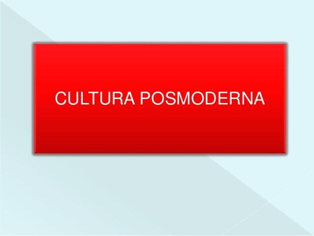 CULTURA POSMODERNA