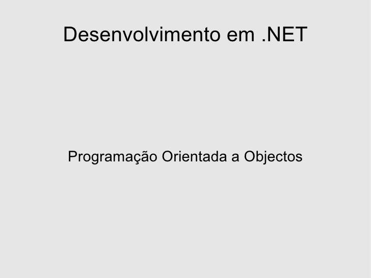 Desenvolvimento em .NET     Programação Orientada a Objectos