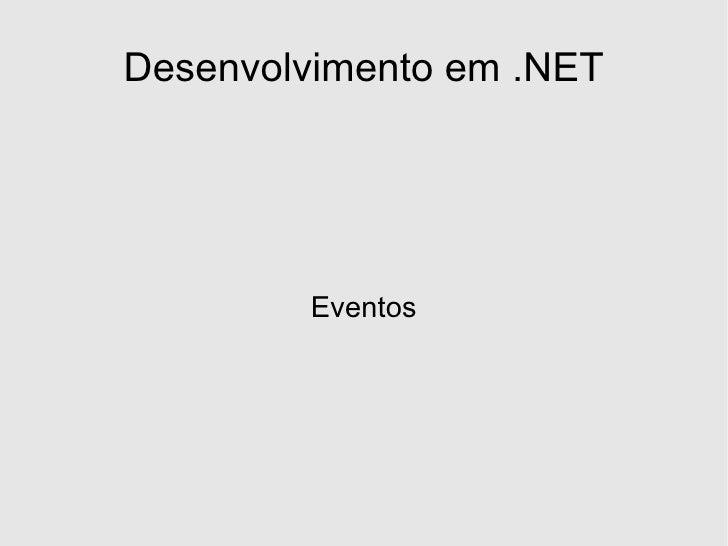 Desenvolvimento em .NET             Eventos