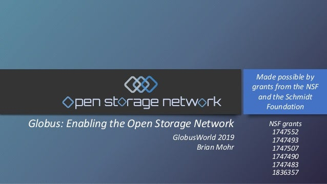 Globus: Enabling the Open Storage Network GlobusWorld 2019 Brian Mohr Made possible by grants from the NSF and the Schmidt...