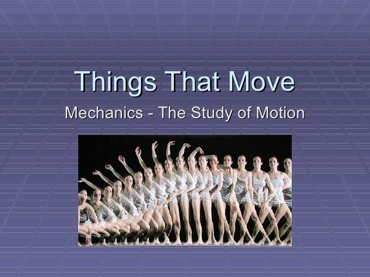 Things That Move Mechanics - The Study of Motion