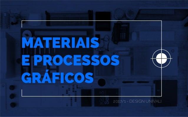 MATERIAIS E PROCESSOS GRÁFICOS 2017/1 - DESIGN UNIVALI