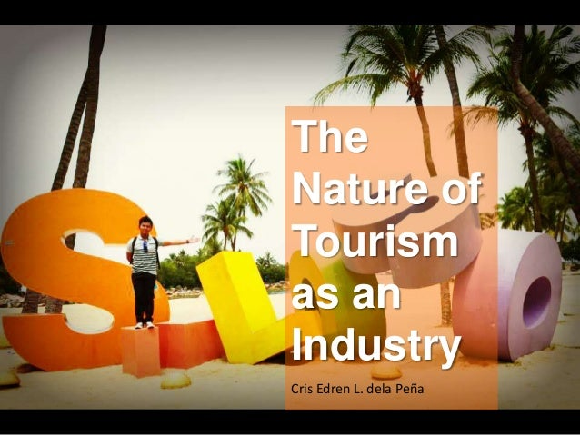 The  Nature of  Tourism  as an  Industry  Cris Edren L. dela Peña
