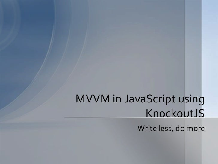 Write less, do more<br />MVVM in JavaScript using KnockoutJS<br />