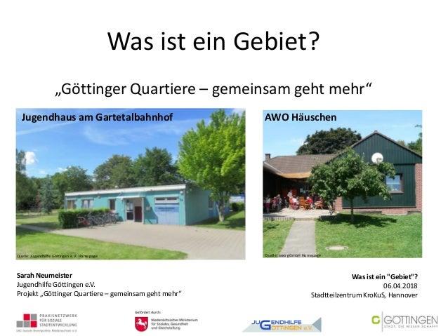 """Was ist ein Gebiet? """"Göttinger Quartiere – gemeinsam geht mehr"""" Quelle: Jugendhilfe Göttingen e.V. Homepage Jugendhaus am ..."""