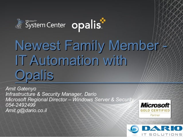 Newest Family Member -Newest Family Member - IT Automation withIT Automation with OpalisOpalis Amit Gatenyo Infrastructure...
