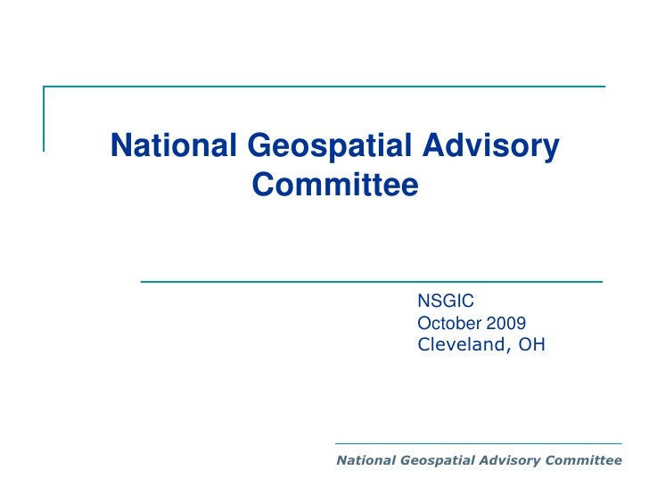 National Geospatial Advisory Committee<br />NSGIC <br />October 2009<br />Cleveland, OH<br />National Geospatial Advisory ...