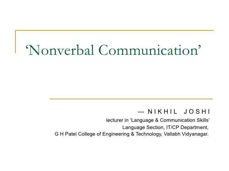 ' Nonverbal Communication' ---  N I K H I L  J O S H I lecturer in 'Language & Communication Skills' Language Section, IT/...