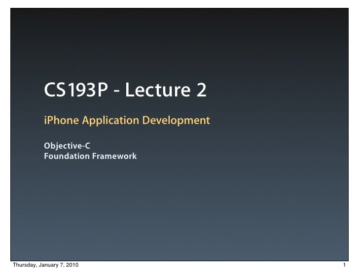 CS193P - Lecture 2            iPhone Application Development             Objective-C            Foundation Framework     T...