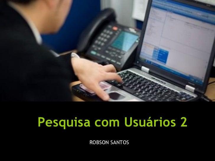Pesquisa com Usuários 2 ROBSON SANTOS