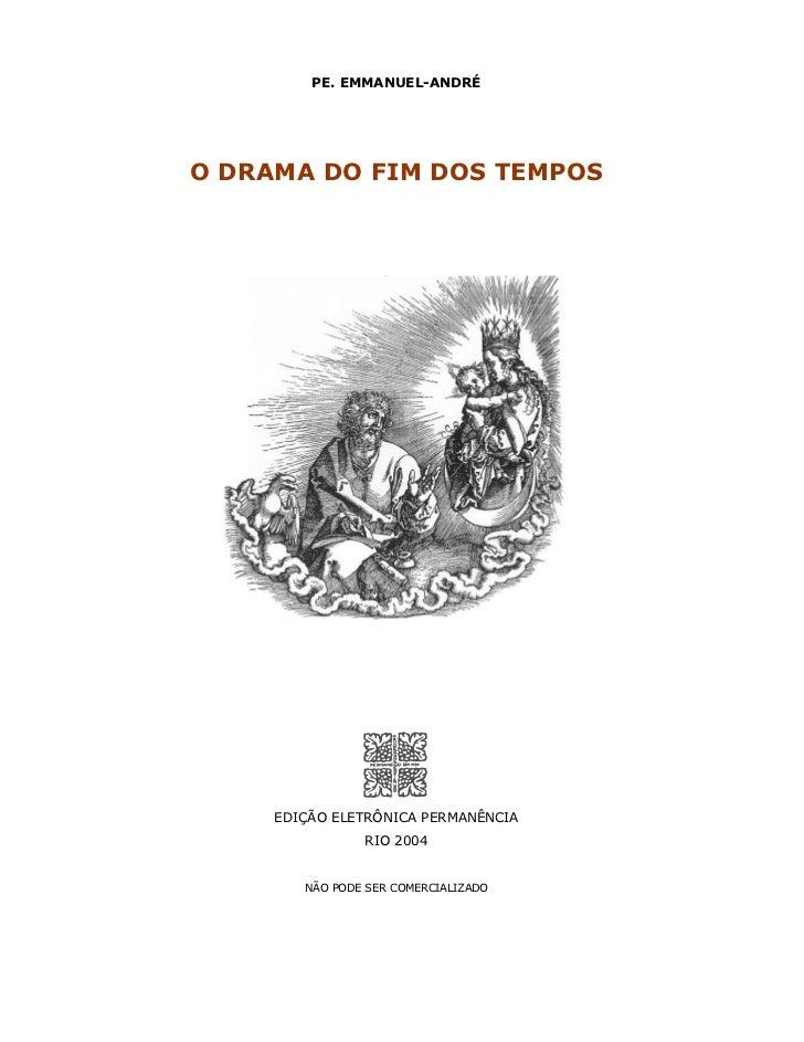 PE. EMMANUEL-ANDRÉO DRAMA DO FIM DOS TEMPOS     EDIÇÃO ELETRÔNICA PERMANÊNCIA                RIO 2004        NÃO PODE SER ...