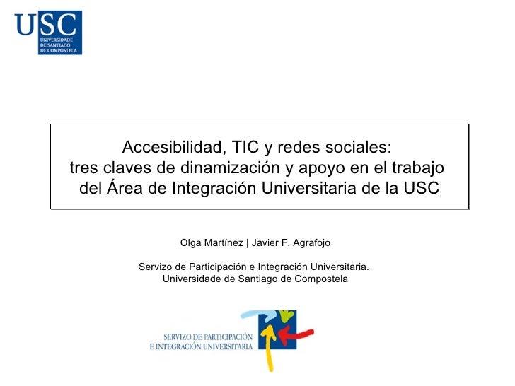 Accesibilidad, TIC y redes sociales:  tres claves de dinamización y apoyo en el trabajo  del Área de Integración Universit...