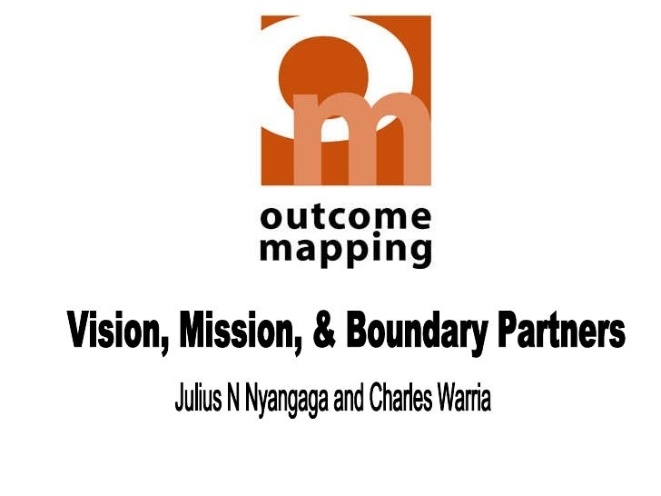 Vision, Mission, & Boundary Partners Julius N Nyangaga and Charles Warria