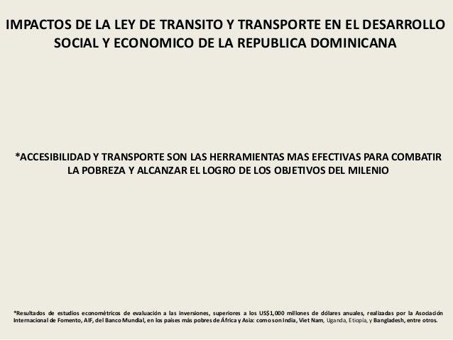 IMPACTOS DE LA LEY DE TRANSITO Y TRANSPORTE EN EL DESARROLLO SOCIAL Y ECONOMICO DE LA REPUBLICA DOMINICANA *ACCESIBILIDAD ...