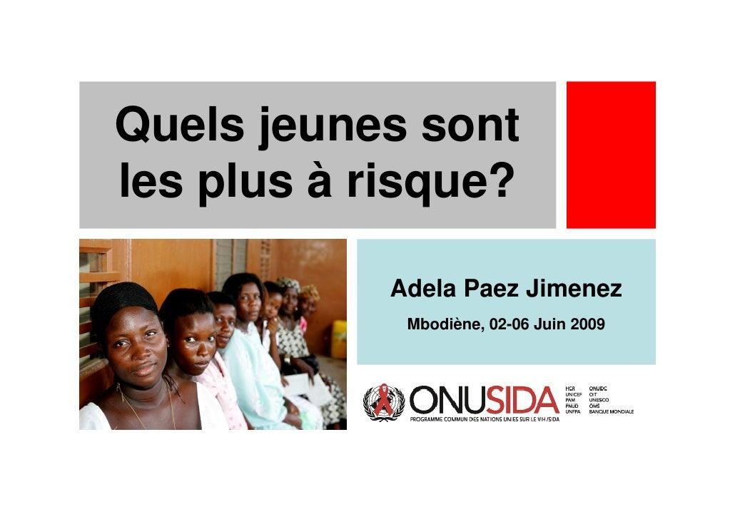 Quels jeunes sont les plus à risque?              Adela Paez Jimenez              Mbodiène, 02-06 Juin 2009
