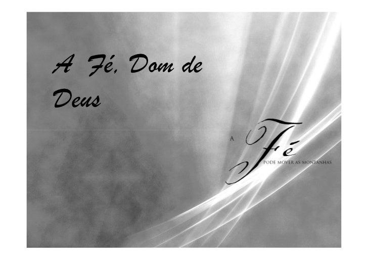 A Fé, Dom deDeus