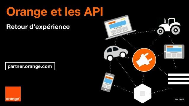 Orange et les API Retour d'expérience partner.orange.com Fév. 2016