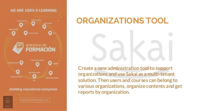 ORGANIZATIONS TOOL Create a new administration tool to support organizations and use Sakai as a multi-tenant solution. The...